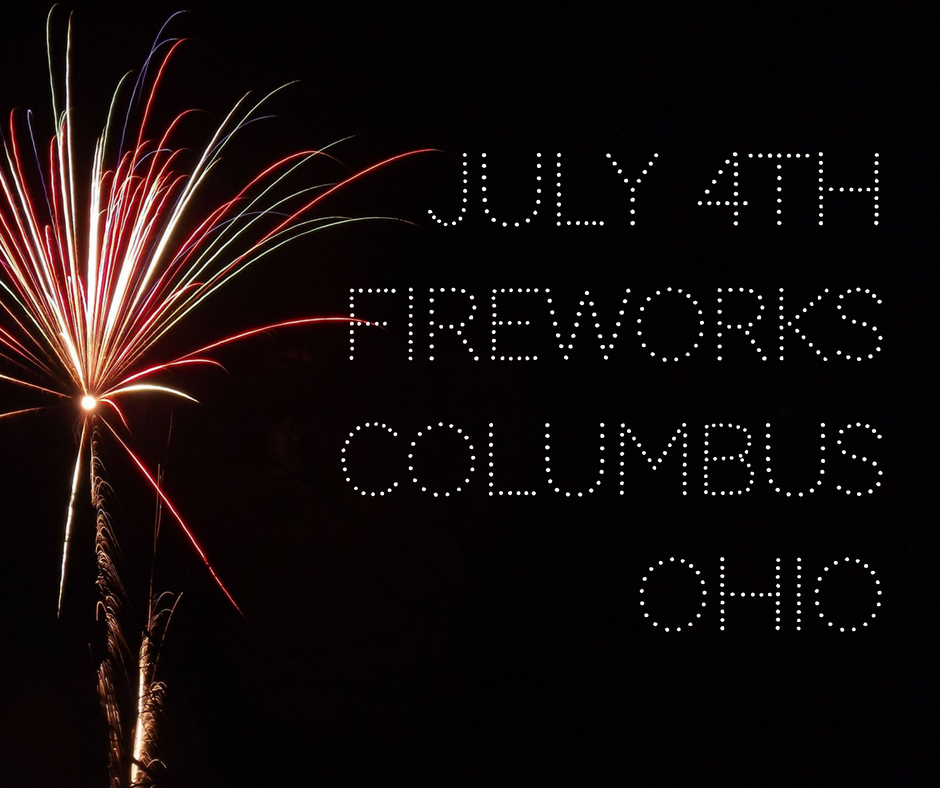 Best Places To See Fireworks in Columbus OH July 4th 2018