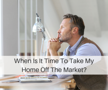 "man thinking at desk with title ""When To Take Your Home Off The Market?"